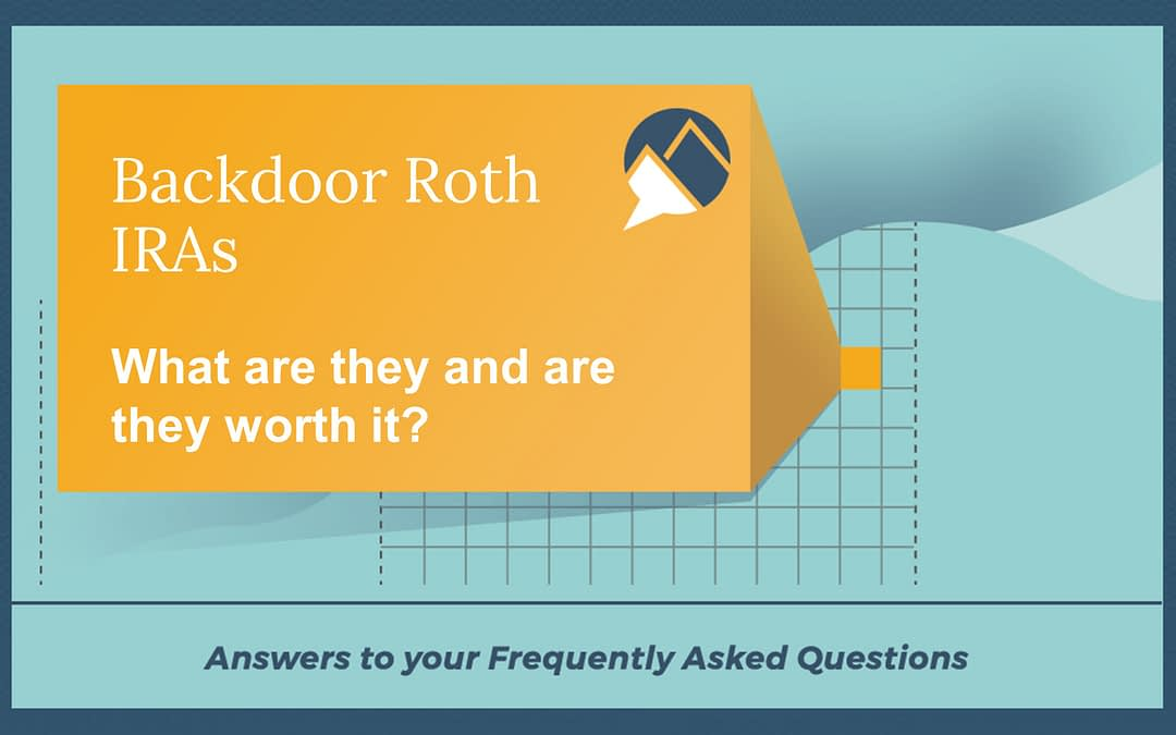 Backdoor Roth IRAs – What Are They and Are They Worth It?