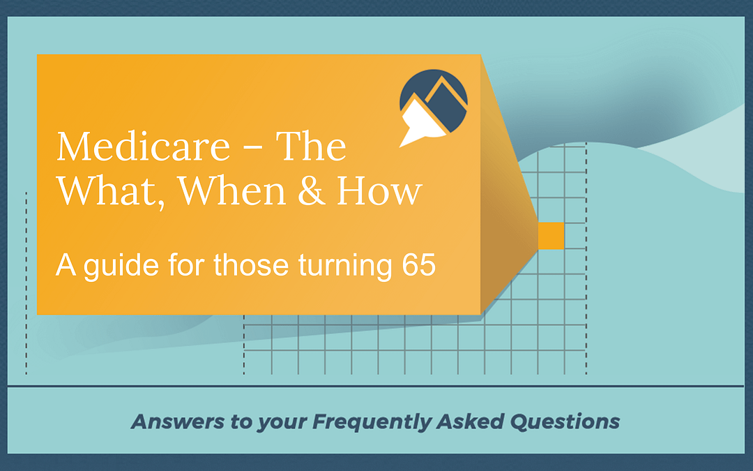 Medicare – The What, When & How when Turning 65